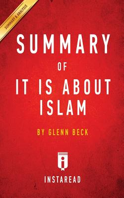 Summary of It Is about Islam: By Glenn Beck Includes Analysis - Summaries, Instaread