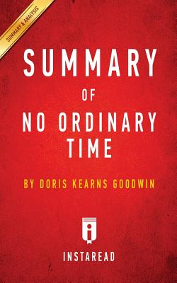 Summary of No Ordinary Time: By Doris Kearns Goodwin Includes Analysis - Summaries, Instaread