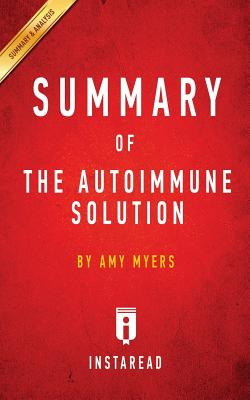Summary of The Autoimmune Solution: by Amy Myers Includes Analysis - Summaries, Instaread