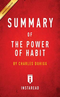 Summary of the Power of Habit: By Charles Duhigg Includes Analysis - Summaries, Instaread