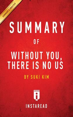 Summary of Without You, There Is No Us: By Suki Kim Includes Analysis - Summaries, Instaread