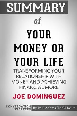 Summary of Your Money or Your Life by Joe Dominguez: Conversation Starters - Bookhabits, Paul Adams
