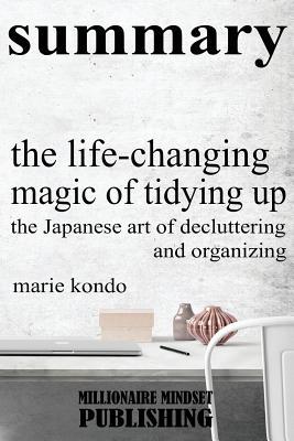 Summary: The Life Changing Magic of Tidying Up by Marie Kondo - Publishing, Millionaire Mindset