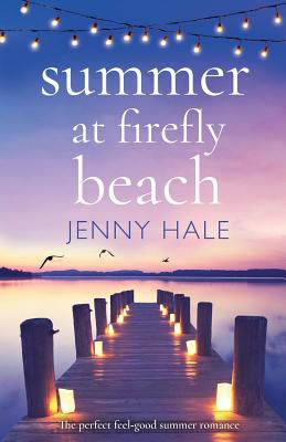 Summer at Firefly Beach: The perfect feel good summer romance - Hale, Jenny