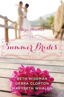 Summer Brides: A Year of Weddings Novella Collection - Wiseman, Beth, and Whalen, Marybeth, and Clopton, Debra