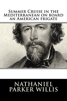 Summer Cruise in the Mediterranean on Board an American Frigate - Willis, Nathaniel Parker