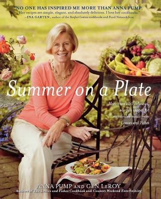 Summer on a Plate: More Than 120 Delicious, No-Fuss Recipes for Memor - Pump, Anna, and LeRoy, Gen, and Richardson, Alan (Photographer)