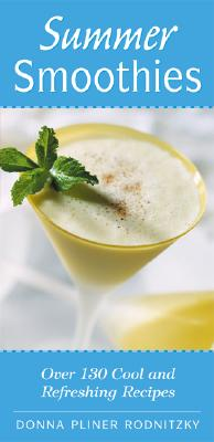 Summer Smoothies: Over 130 Cool and Refreshing Recipes - Rodnitzky, Donna Pliner
