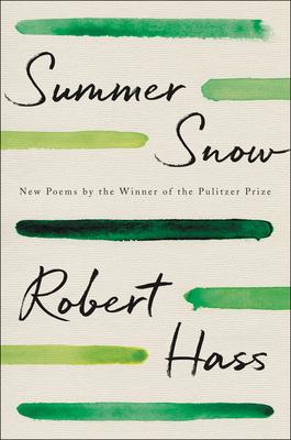 Summer Snow: New Poems - Hass, Robert
