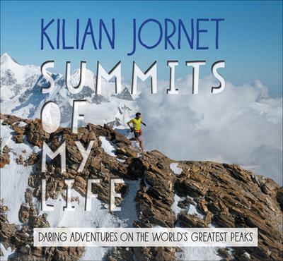 Summits of My Life: Daring Adventures on the World's Greatest Peaks - Jornet, Kilian