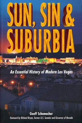 Sun, Sin & Suburbia: An Essential History of Modern Las Vegas - Schumacher, Geoff