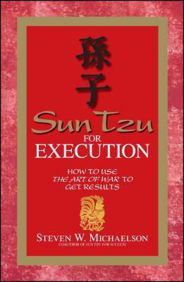 Sun Tzu for Execution: How to Use the Art of War to Get Results - Michaelson, Steven W