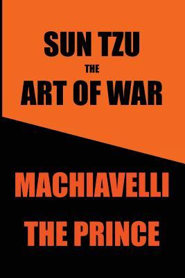 Sun Tzu's Art of War & Machiavelli's Prince: Two Great Works in One Book - Tzu, Sun, and Macchiavelli, Niccolo