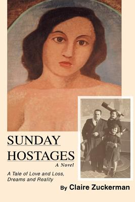 Sunday Hostages: A Tale of Love and Loss, Dreams and Reality - Zuckerman, Claire