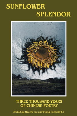 Sunflower Splendor: Three Thousand Years of Chinese Poetry - Liu, Wu-Chi (Editor), and Lo, Irving Yucheng (Editor)