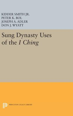 Sung Dynasty Uses of the I Ching - Smith, Kidder, and Bol, Peter, and Adler, Joseph A.