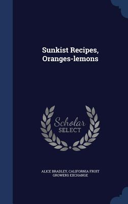 Sunkist Recipes, Oranges-Lemons - Bradley, Alice, Ms., and Exchange, California Fruit Growers