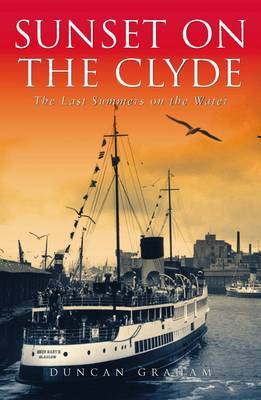 Sunset on the Clyde: The Last Summers on the Water - Graham, Duncan