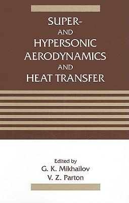 Super- And Hypersonic Aerodynamics and Heat Transfer - Mikhailov, G K, and Parton, V Z