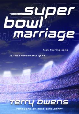 Super Bowl Marriage: From Training Camp to the Championship Game - Owens, Terry, and Singletary, Mike (Foreword by)