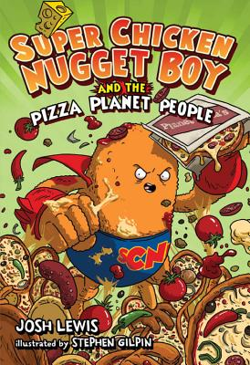 Super Chicken Nugget Boy and the Pizza Planet People - Lewis, Josh