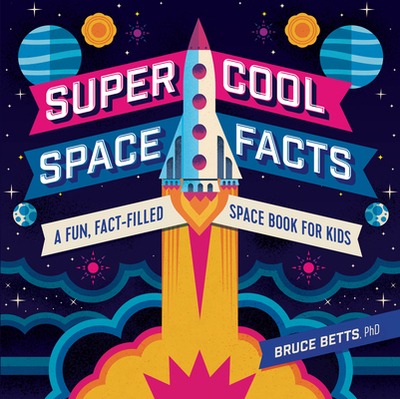 Super Cool Space Facts: A Fun, Fact-Filled Space Book for Kids - Betts, Bruce