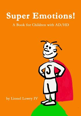 """Super Emotions! A Book for Children with AD/HD: A wonderful book about understanding and coping with AD/HD. It provides a creative and empowering explanation of the """"super emotions"""" one must cope with. It is uplifting and hopeful- a must read for any c - Lowry IV, Lionel L"""