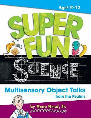 Super Fun Science: Multisensory Object Talks from the Psalms - Head, Heno, Jr.