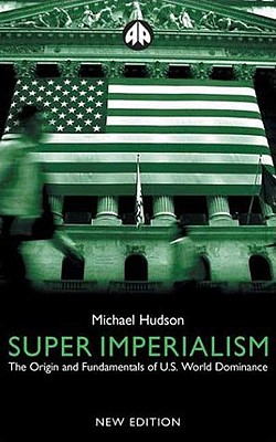 Super Imperialism - New Edition: The Origin and Fundamentals of U.S. World Dominance - Hudson, Michael