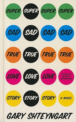 Super Sad True Love Story - Shteyngart, Gary