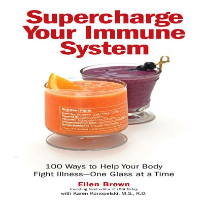 Supercharge Your Immune System: 100 Ways to Help Your Body Fight Illness - One Glass at a Time - Brown, Ellen, and Konopelski, Karen, R.D.