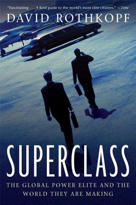 Superclass: The Global Power Elite and the World They Are Making - Rothkopf, David