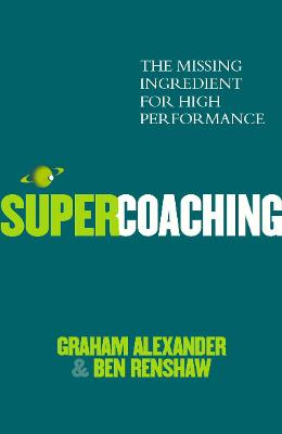 SuperCoaching: The Missing Ingredient for High Performance - Alexander, Graham, and Renshaw, Ben