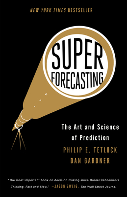 Superforecasting: The Art and Science of Prediction - Tetlock, Philip E, and Gardner, Dan