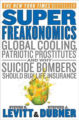 Superfreakonomics: Global Cooling, Patriotic Prostitutes, and Why Suicide Bombers Should Buy Life Insurance - Levitt, Steven D, and Dubner, Stephen J