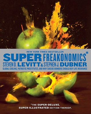 Superfreakonomics, Illustrated Edition: Global Cooling, Patriotic Prostitutes, and Why Suicide Bombers Should Buy Life Insurance - Levitt, Steven D, and Dubner, Stephen J