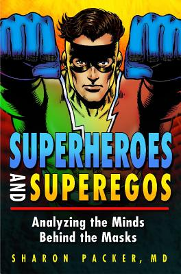 Superheroes and Superegos: Analyzing the Minds Behind the Masks - Packer, Sharon, MD