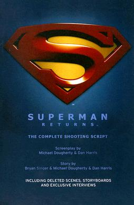 Superman Returns: The Complete Shooting Script - Dougherty, Michael, and Harris, Dan, and Singer, Bryan