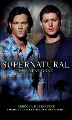 Supernatural: One Year Gone - Dessertine, Rebecca, and Kripke, Eric (Foreword by)