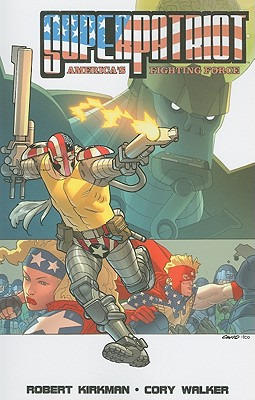 Superpatriot: America's Fighting Force - Kirkman, Robert, and Walker, Cory (Illustrator)