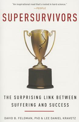 Supersurvivors: The Surprising Link Between Suffering and Success - Feldman, David B