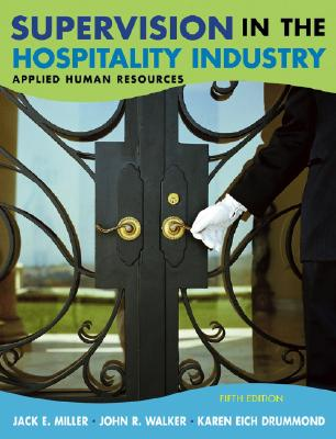 Supervision in the Hospitality Industry: Applied Human Resources - Miller, Jack E, and Walker, John R, and Drummond, Karen E