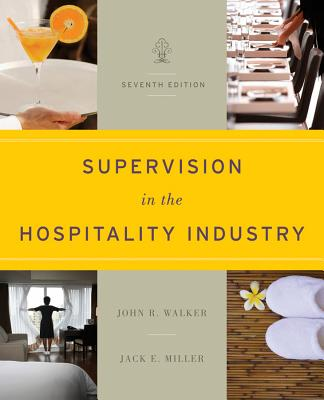 Supervision in the Hospitality Industry Leading Human Resources 7E - Walker, John R., and Miller, Jack E.