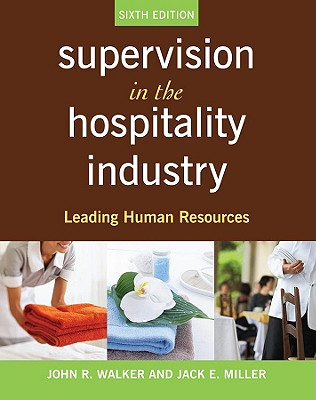 Supervision in the Hospitality Industry: Leading Human Resources - Walker, John R, and Miller, Jack E