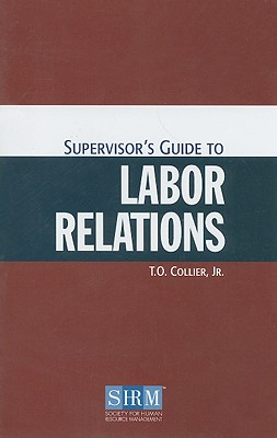 Supervisor's Guide to Labor Relations - Collier, T O, Jr.