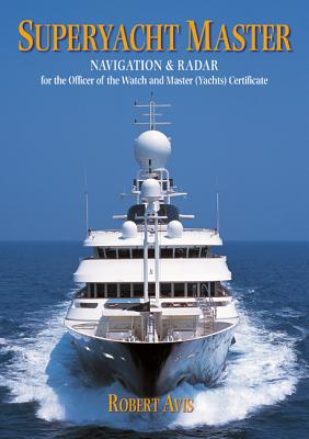 Superyacht Master: Navigation and Radar for the Master (Yachts) Certificate - Avis, Robert