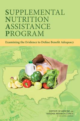 Supplemental Nutrition Assistance Program: Examining the Evidence to Define Benefit Adequacy - National Research Council, and Institute of Medicine, and Committee on National Statistics