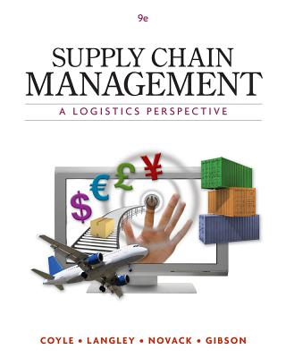 Supply Chain Management: A Logistics Perspective - Coyle, John J, and Langley, C John, and Gibson, Brian
