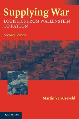 Supplying War: Logistics from Wallenstein to Patton - Van Creveld, Martin