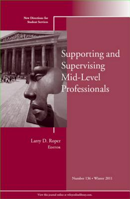 Supporting and Supervising Mid-Level Professionals - Roper, Larry D (Editor)